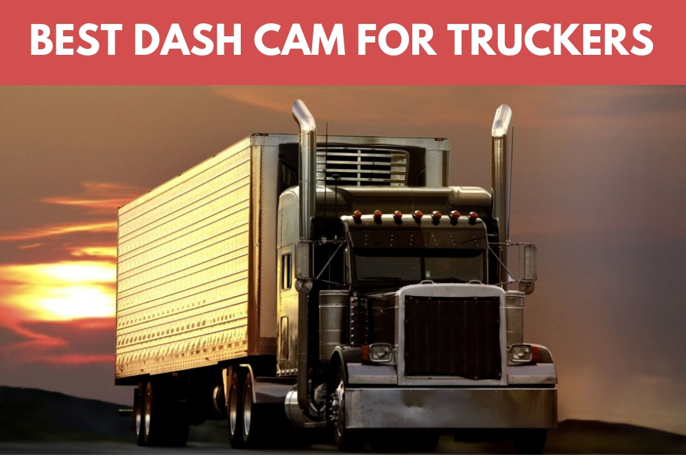 Best Dash Cam for Truckers