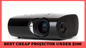 Best Cheap Projector Under $100