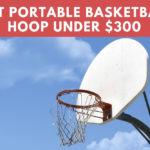 Best Portable Basketball Hoop Under $300